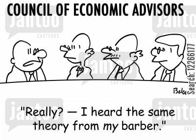 economics council cartoon humor: COUNCIL OF ECONOMIC ADVISORS, 'Really? -- I heard the same theory from MY barber.'