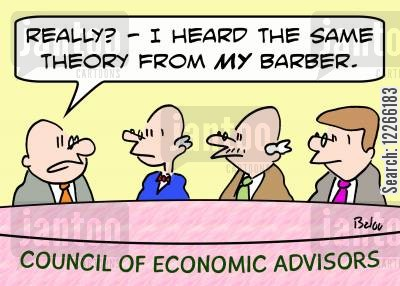 economic theory cartoon humor: COUNCIL OF ECONOMIC ADVISORS, 'Really? -- I heard the same theory from MY barber.'