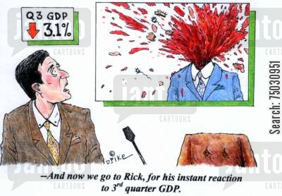 commentator cartoon humor: 'And now we go to Rick, for his instant reaction to 3rd quarter GDP.'