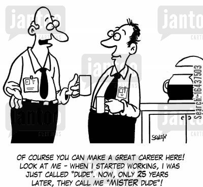 career ladder cartoon humor: 'Of course you can make a great career here! Look at me - when I started working, I was just called 'dude'. Now, only 25 years later, they call me 'MISTER dude'!'
