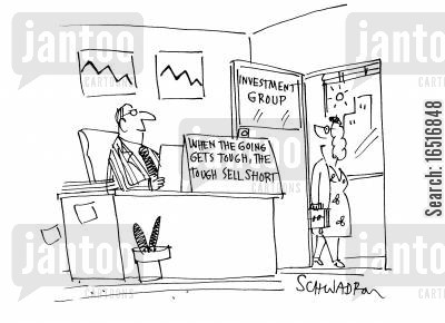 investment group cartoon humor: When the going gets tough, the tough sell short.