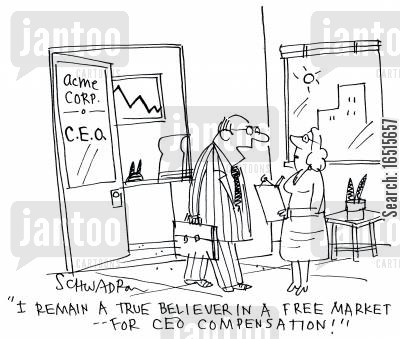 free markets cartoon humor: 'I remain a true believer in a free market - for CEO compensation.'