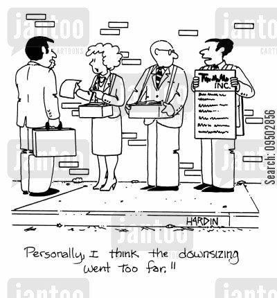 corporate world cartoon humor: 'Personally, I thin the downsizing went too far.'