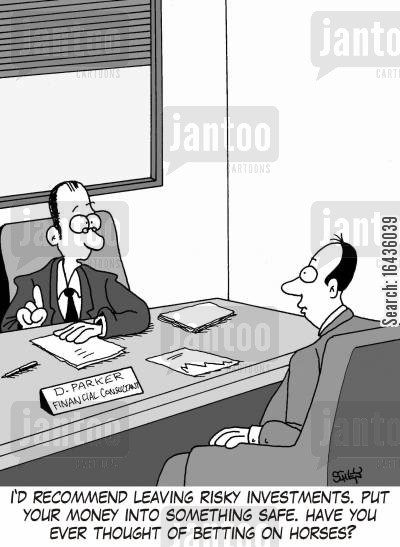 financial markets cartoon humor: 'I'd recommend leaving risky investments. Put your money into something safe. Have you ever thought of betting on horses?'
