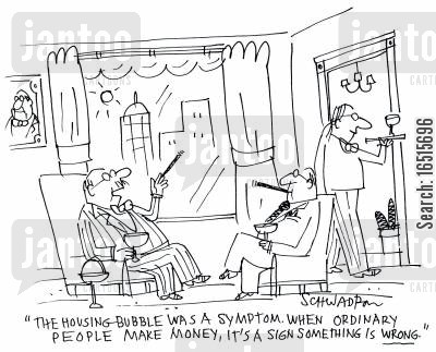 housing bubble cartoon humor: 'The housing-bubble was a symptom when ordinary people make money. It's a sign something is wrong.'
