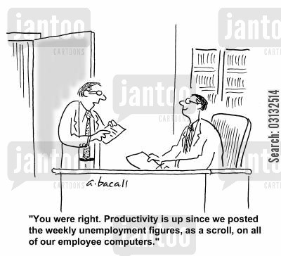 stats cartoon humor: You were right. Productivity is up since we posted the weekly unemployment figures, as a scroll, on all of our employee computers