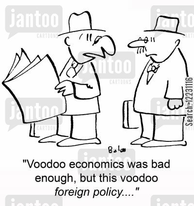 foreigh policies cartoon humor: 'Voodoo economics was bad enough, but this voodoo foreign policy....'