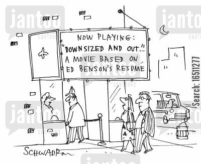 autobiographical cartoon humor: Now playing 'Downsized and out' - a movie based on Ed Benson's resume.
