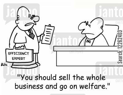 failing businesses cartoon humor: EFFICIENCY EXPERT, 'You should sell thd whole business and go on welfare.'