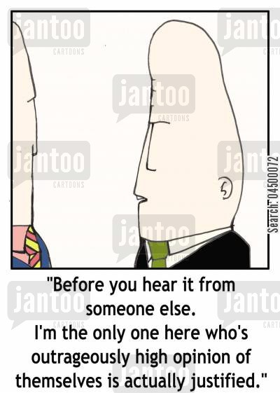 chairman cartoon humor: '...I'm the only one here who's outrageously high opinion of themselves is actually justified.'