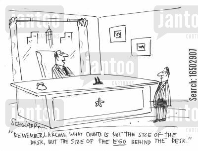 ego boost cartoon humor: 'Remember, Larcom, what counts is not the size of the desk, but the size of the ego behind the desk.'