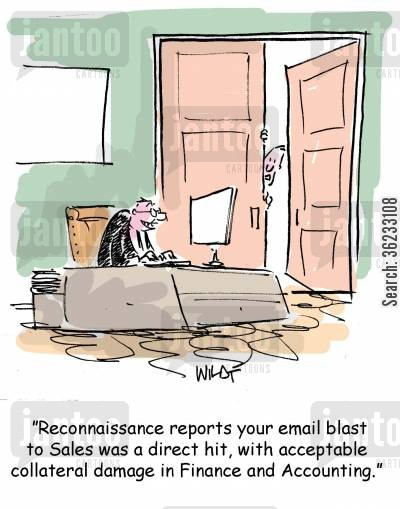 blast cartoon humor: Reconnaissance reports your email blast to Sales was a direct hit, with acceptable collateral damage in Finance and Accounting.