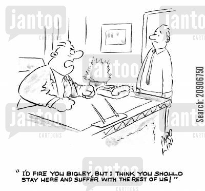 company policies cartoon humor: 'I'd fire you Bigley, but I think you should stay here and suffer with the rest of us!'