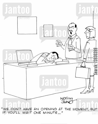job opening cartoon humor: 'We don't have an opening at the moment, but if you'll wait one minute...'