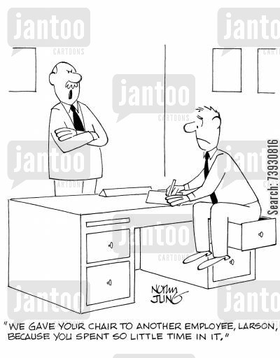 office supply cartoon humor: 'We gave your chair to another employee, Larson, because you spent so little time in it.'