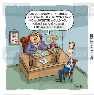 severance cartoon humor: It's bring your daughter to work day, so sweetie go ahead and fire Mr Johnston.