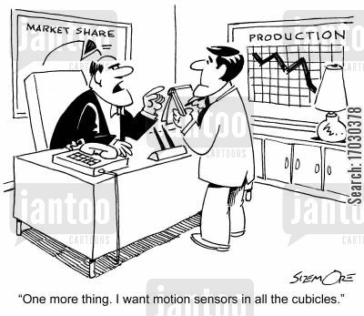 motion sensor cartoon humor: 'One more thing. I want motion sensors in all the cubicles.'