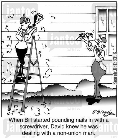 scab cartoon humor: When Bill started pounding nails in with a screwdriver, David knew he was dealing with a non-union man.