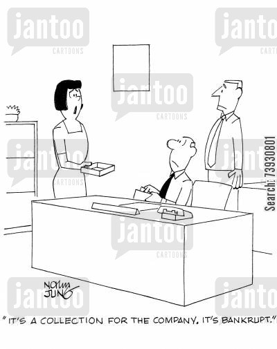 donated cartoon humor: 'It's a collection for the company. It's bankrupt.'