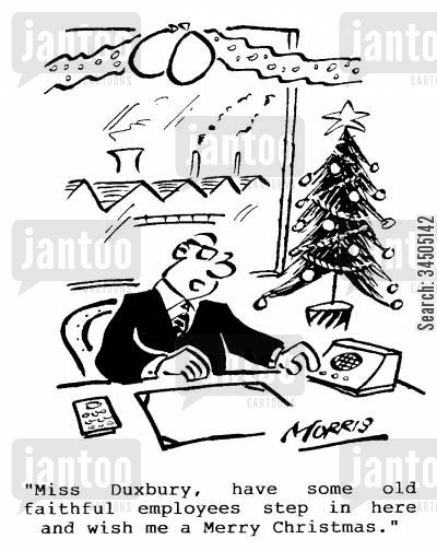 christmas greeting cartoon humor: Miss Duxbury, have some old faithful employees step in here and wish me a merry Christmas.
