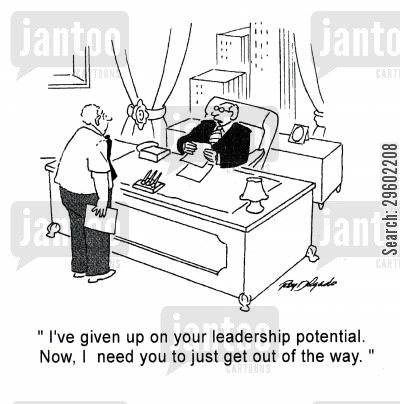 demotion cartoon humor: 'I've given up on your leadership potential. Now, I need you to just get out of the way.'