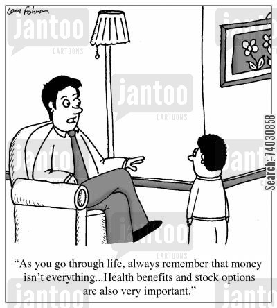 health benefit cartoon humor: 'As you go through life, always remember that money isn't everything...Health benefits and stock options are also very important.'