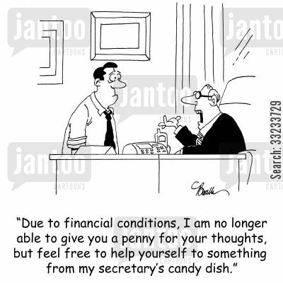 financial crisis cartoon humor: 'Due to financial conditions, I am no longer able to give you a penny for your thoughts, but feel free to help yourself to something from my secretary's candy dish.'