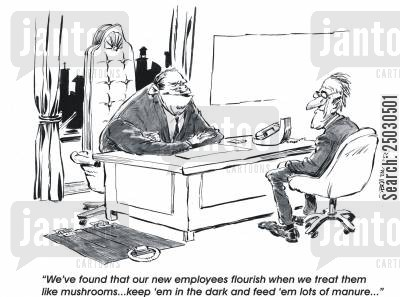 cruelty cartoon humor: Boss - New employees flourish when we treat them like mushrooms...keep 'em in the dark and feed 'em lots of manure...