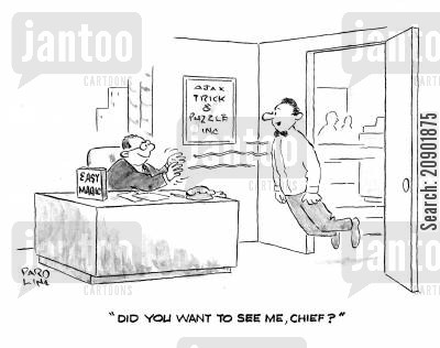 leviatation cartoon humor: 'Did you want to see me, chief?'