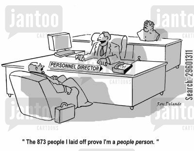 layoffs cartoon humor: 'The 873 people I laid off prove I'm a people person.'