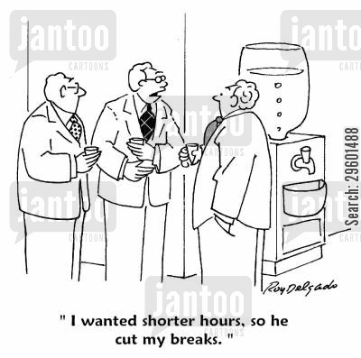 staff cartoon humor: 'I wanted shorter hours, so he cut my breaks.'