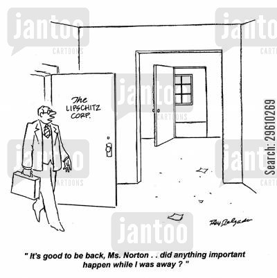 surprising cartoon humor: 'It's good to be back, Ms. Norton.. did anything important happen while I was away?'