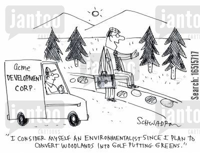 environmental campaigner cartoon humor: 'I consider myself an environmentalist since I plan to convert woodlands into gold putting greens.'