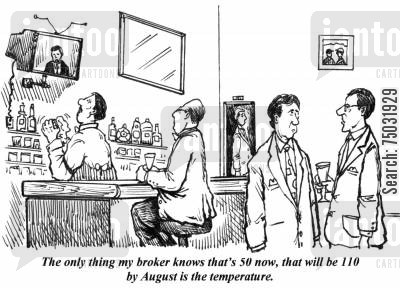 environmental cartoon humor: 'The only thing my broker knows that's 50 now, that will be 110 by August is the temperature.'