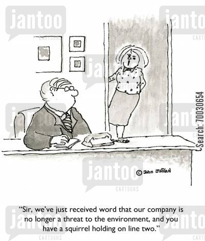 business ethics cartoon humor: 'Sir, we've just received word that our company is not longer a threat to the environment, and you have a squirrel holding on line two.'