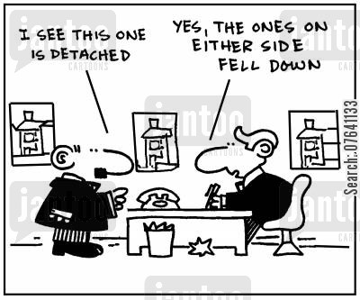 detached house cartoon humor: 'I see this one is detached. Yes, the ones on either side fell down.'