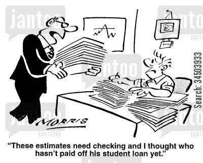 dogsbodies cartoon humor: These estimates need checking and I thought who hasn't paid off his student loan yet.