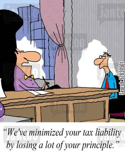 principles cartoon humor: 'We've minimized your tax liability by losing a lot of your principle.'