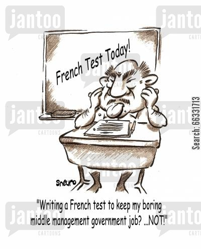 middle management cartoon humor: 'Writing a French test to keep my boring middle management government job? ...Not!'
