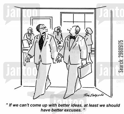 colleague cartoon humor: 'If we can't come up with better ideas, at least we should have better excuses.'