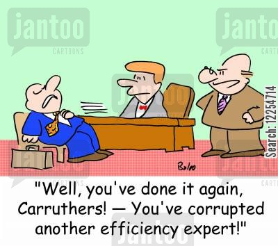 efficiency experts cartoon humor: 'Well, you've done it again, Carruthers -- You've corrupted another efficiency expert!'