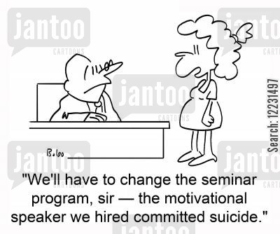 motivators cartoon humor: 'We'll have to change the seminar program, sir — the motivational speaker we hired committed suicide.'