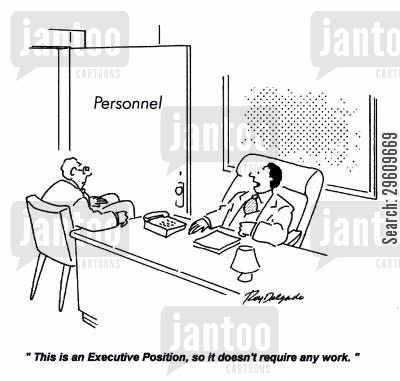 lazy cartoon humor: 'This is an Executive Position, so it doesn't require any work.'