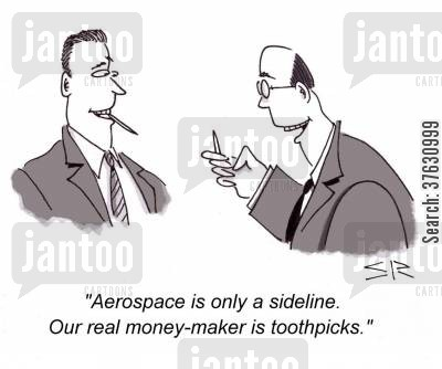big seller cartoon humor: 'Aerospace is only a sideline, Our real money-maker is toothpicks,'
