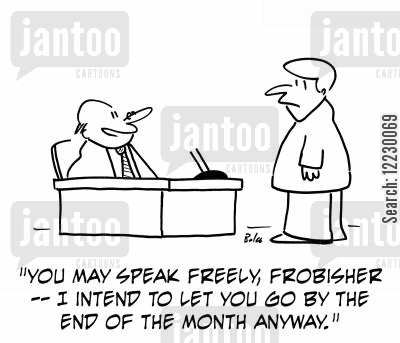 speaking freely cartoon humor: 'You may speak freely, Frobisher — I intend to let you go by the end of the month anyway.'