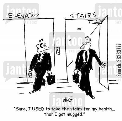 taking stairs cartoon humor: Sure, I used to take the stairs for my health...then I got mugged.