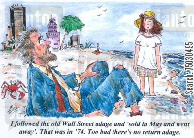 adage cartoon humor: 'I followed the old Wall Street adage and 'sold in May and went away.' That was in '74. Too bad there's no return adage.'