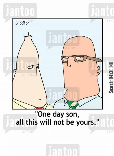 family business cartoon humor: 'One day son, all this will not be yours.'