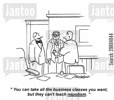 favouritism cartoon humor: 'You can take all the business classes you want, but they can't teach nepotism.'