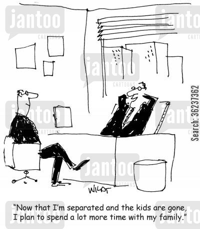 spending time with family cartoon humor: 'Now that I'm separated and the kids are gone, I plan to spend a lot more time with the family.'